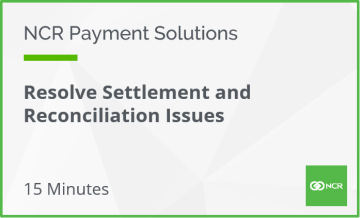 NCR Payment Solutions - Resolve Settlement and Reconciliation Issues